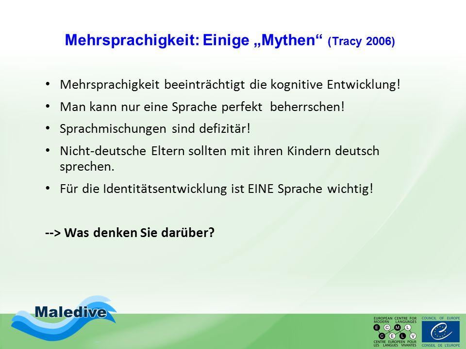 """Mehrsprachigkeit: Einige """"Mythen"""" (Tracy 2006) Mehrsprachigkeit beeinträchtigt die kognitive Entwicklung! Man kann nur eine Sprache perfekt beherrsche"""