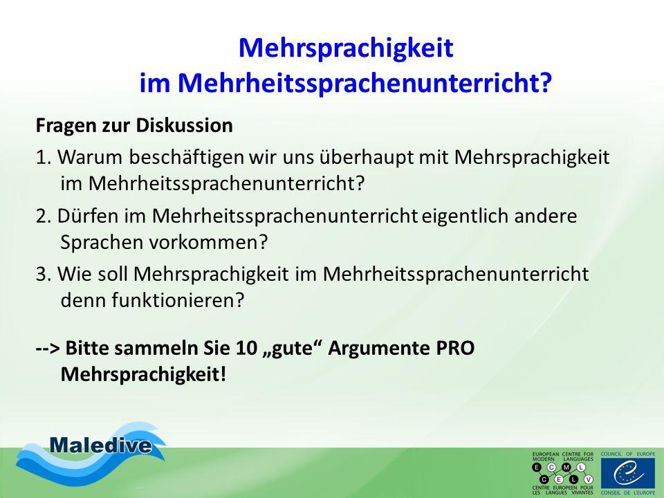 Fragen zur Diskussion 1. Warum beschäftigen wir uns überhaupt mit Mehrsprachigkeit im Mehrheitssprachenunterricht? 2. Dürfen im Mehrheitssprachenunter