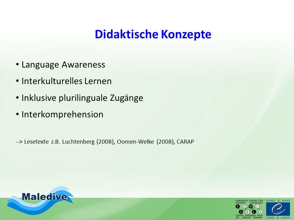 Didaktische Konzepte Language Awareness Interkulturelles Lernen Inklusive plurilinguale Zugänge Interkomprehension --> Lesetexte z.B. Luchtenberg (200