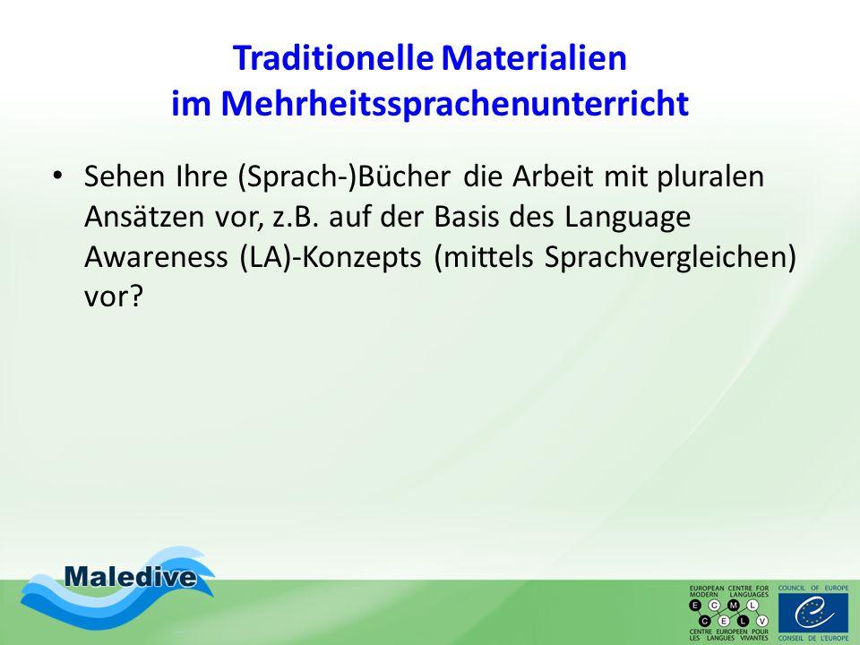 Traditionelle Materialien im Mehrheitssprachenunterricht Sehen Ihre (Sprach-)Bücher die Arbeit mit pluralen Ansätzen vor, z.B. auf der Basis des Langu