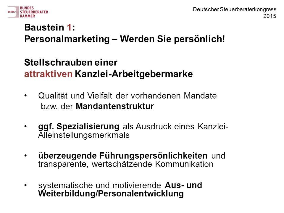 Deutscher Steuerberaterkongress 2015 Baustein 1: Personalmarketing – Werden Sie persönlich! Stellschrauben einer attraktiven Kanzlei-Arbeitgebermarke