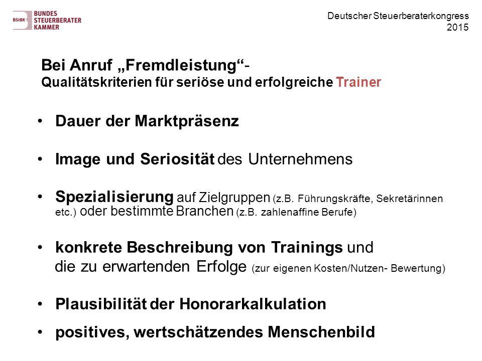 """Deutscher Steuerberaterkongress 2015 Bei Anruf """"Fremdleistung""""- Qualitätskriterien für seriöse und erfolgreiche Trainer Dauer der Marktpräsenz Image u"""