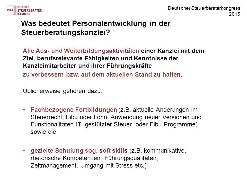 Deutscher Steuerberaterkongress 2015 Was bedeutet Personalentwicklung in der Steuerberatungskanzlei? Alle Aus- und Weiterbildungsaktivitäten einer Kan