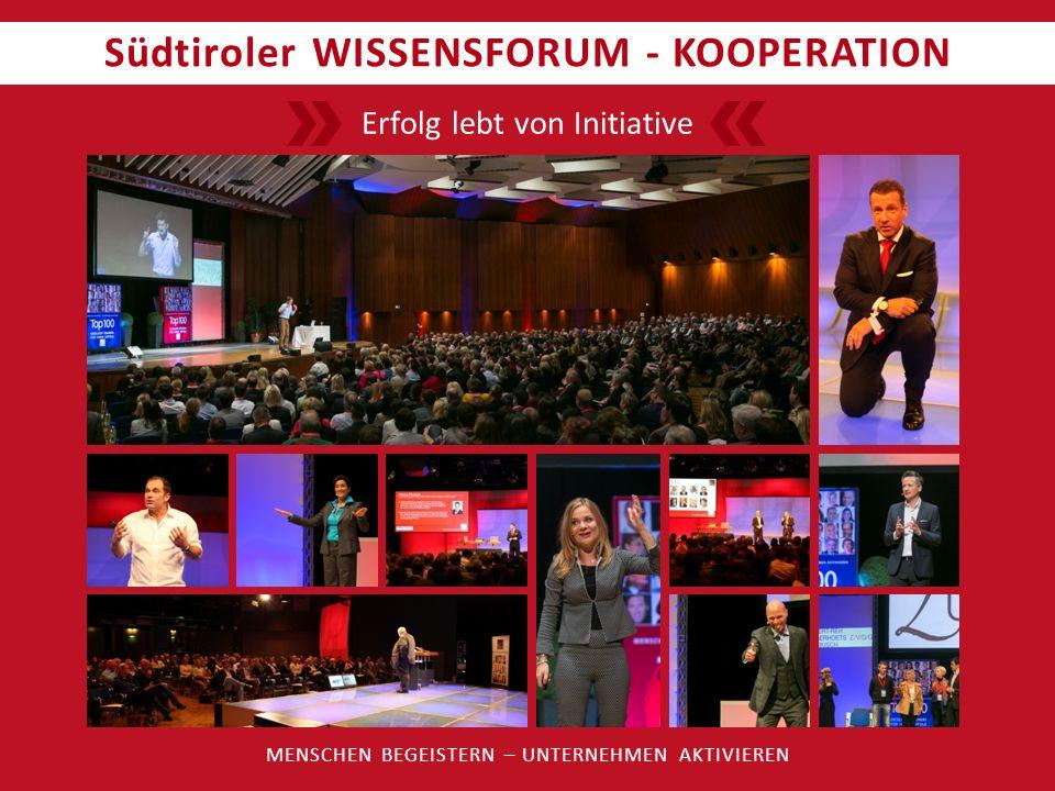 Südtiroler WISSENSFORUM - KOOPERATION MENSCHEN BEGEISTERN – UNTERNEHMEN AKTIVIEREN Erfolg lebt von Initiative