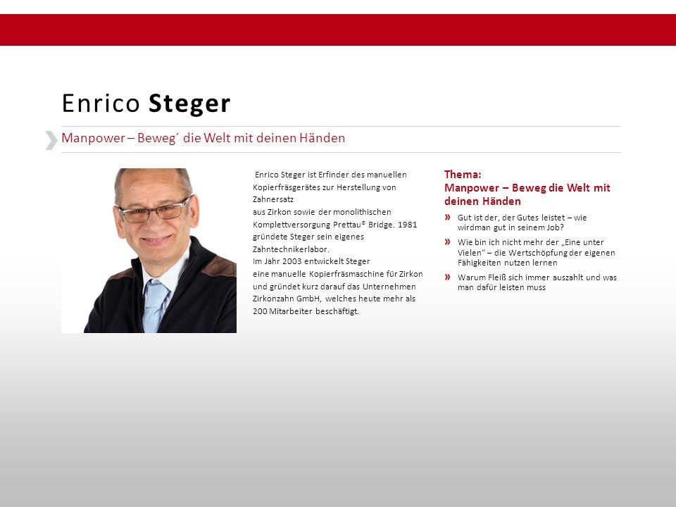 Manpower – Beweg´ die Welt mit deinen Händen Enrico Steger Enrico Steger ist Erfinder des manuellen Kopierfräsgerätes zur Herstellung von Zahnersatz aus Zirkon sowie der monolithischen Komplettversorgung Prettau® Bridge.