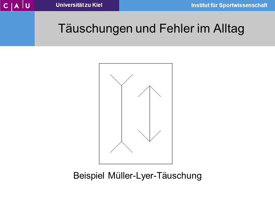Universität zu Kiel Institut für Sportwissenschaft Täuschungen und Fehler im Alltag Beispiel Müller-Lyer-Täuschung