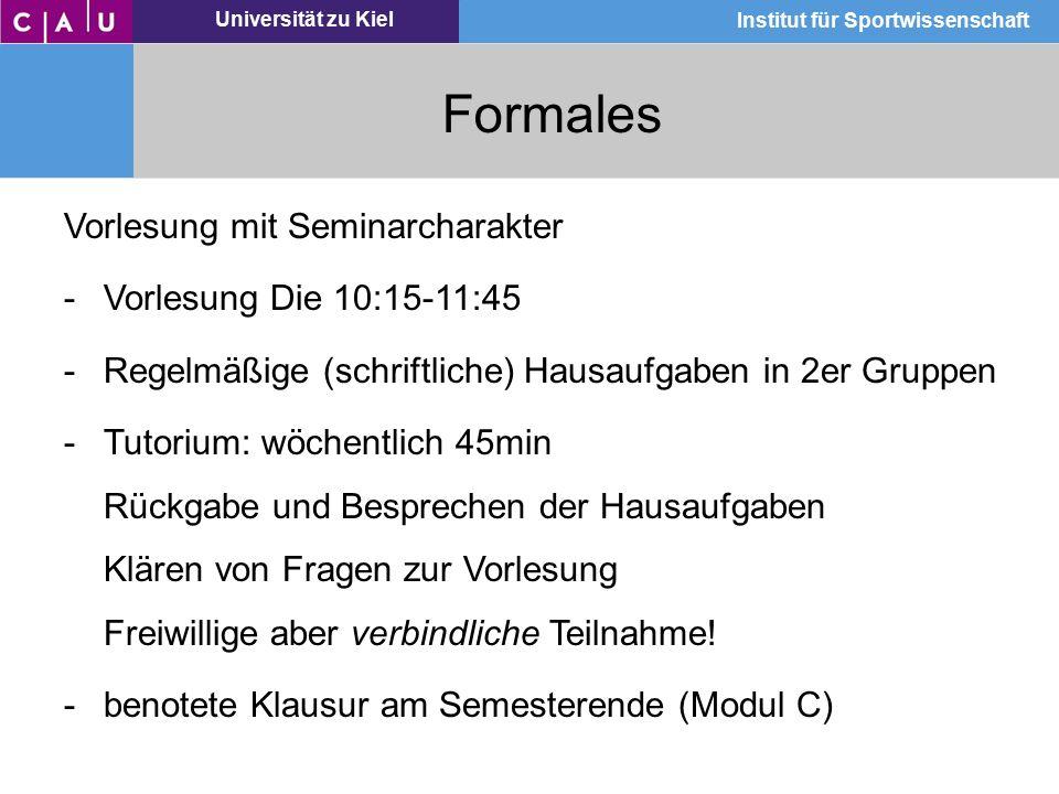 Universität zu Kiel Institut für Sportwissenschaft Formales Vorlesung mit Seminarcharakter -Vorlesung Die 10:15-11:45 -Regelmäßige (schriftliche) Haus