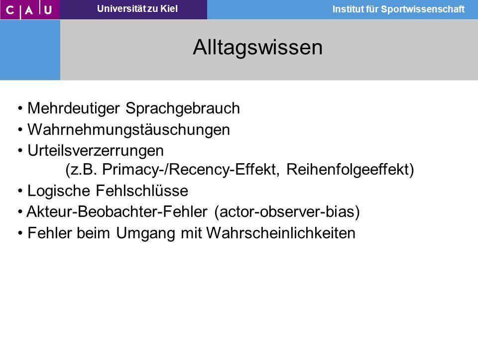 Universität zu Kiel Institut für Sportwissenschaft Alltagswissen Mehrdeutiger Sprachgebrauch Wahrnehmungstäuschungen Urteilsverzerrungen (z.B. Primacy