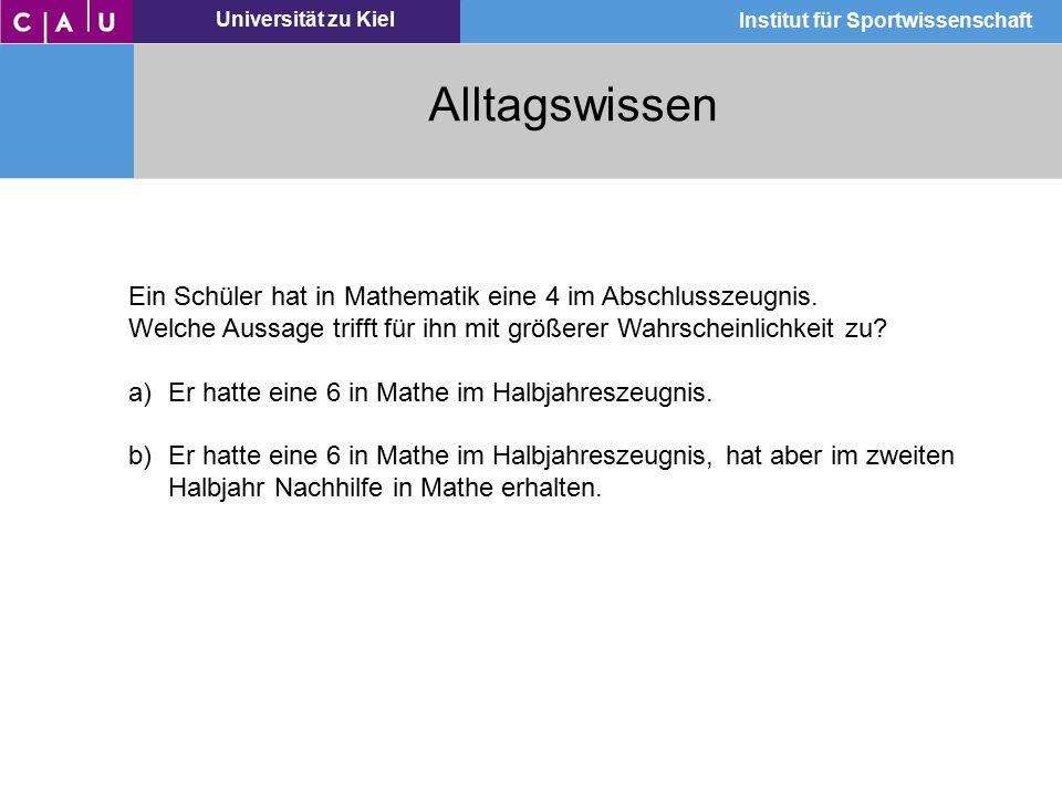 Universität zu Kiel Institut für Sportwissenschaft Alltagswissen Ein Schüler hat in Mathematik eine 4 im Abschlusszeugnis. Welche Aussage trifft für i