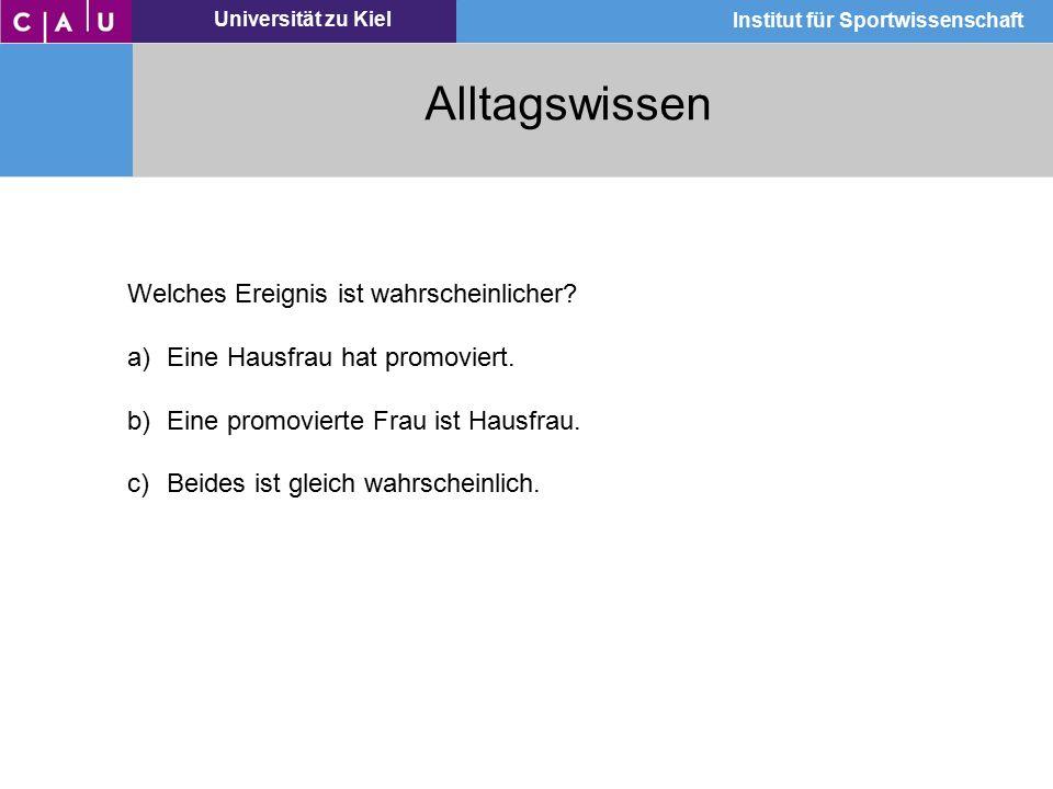 Universität zu Kiel Institut für Sportwissenschaft Alltagswissen Welches Ereignis ist wahrscheinlicher? a)Eine Hausfrau hat promoviert. b)Eine promovi