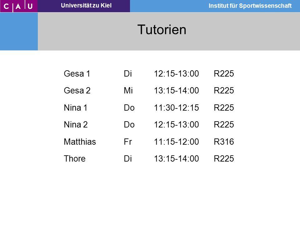 Universität zu Kiel Institut für Sportwissenschaft Tutorien Gesa 1Di12:15-13:00R225 Gesa 2Mi13:15-14:00R225 Nina 1Do11:30-12:15R225 Nina 2Do12:15-13:0