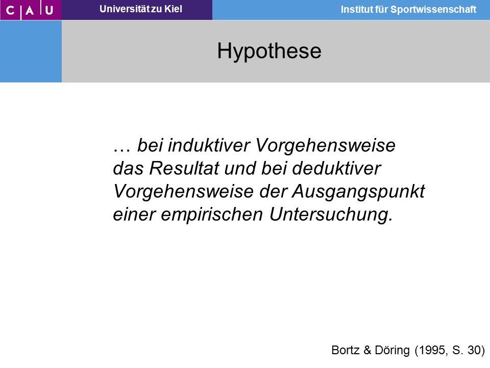 Universität zu Kiel Institut für Sportwissenschaft Hypothese … bei induktiver Vorgehensweise das Resultat und bei deduktiver Vorgehensweise der Ausgan