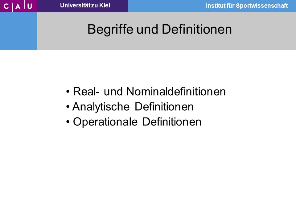 Universität zu Kiel Institut für Sportwissenschaft Real- und Nominaldefintion Festlegen der Bedeutung durch Verweis auf konkrete reale Sachverhalte (Objekte, Tätigkeiten) bzw.