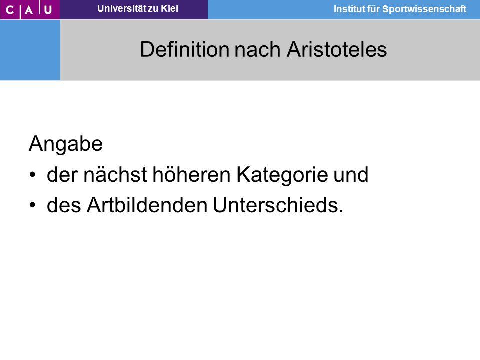 Universität zu Kiel Institut für Sportwissenschaft Definition nach Aristoteles Angabe der nächst höheren Kategorie und des Artbildenden Unterschieds.