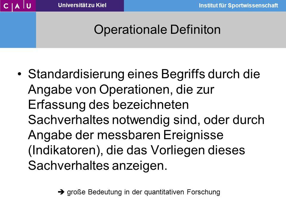Universität zu Kiel Institut für Sportwissenschaft Operationale Definiton Standardisierung eines Begriffs durch die Angabe von Operationen, die zur Er