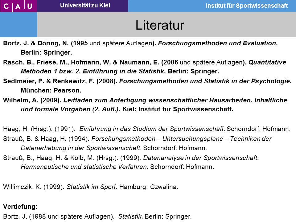 Universität zu Kiel Institut für Sportwissenschaft Literatur Bortz, J. & Döring, N. (1995 und spätere Auflagen). Forschungsmethoden und Evaluation. Be