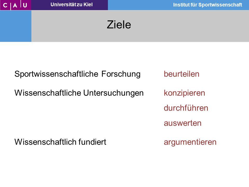 Universität zu Kiel Institut für Sportwissenschaft Ziele Sportwissenschaftliche Forschung beurteilen Wissenschaftliche Untersuchungen konzipieren durc