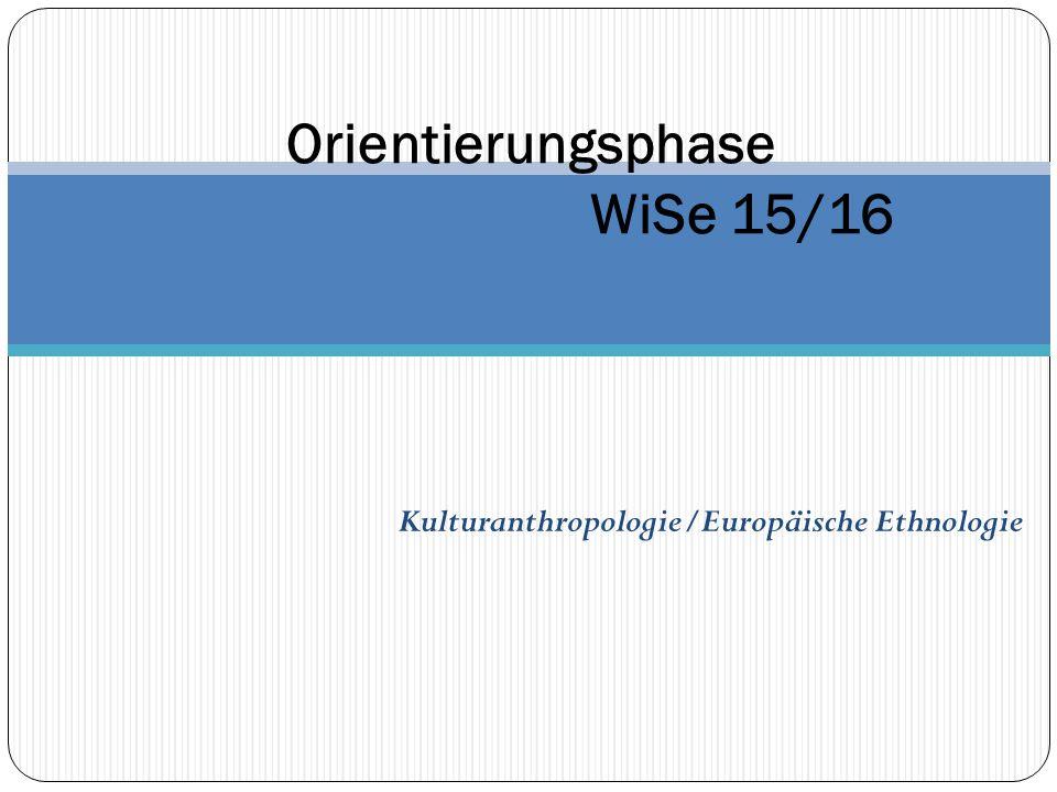 Kulturanthropologie/Europäische Ethnologie Orientierungsphase WiSe 15/16