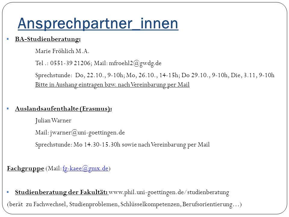 Ansprechpartner_innen  BA-Studienberatung: Marie Fröhlich M.A. Tel.: 0551-39 21206; Mail: mfroehl2@gwdg.de Sprechstunde: Do, 22.10., 9-10h; Mo, 26.10
