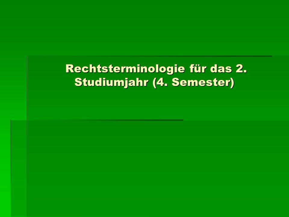 Rechtsterminologie für das 2. Studiumjahr (4. Semester) Rechtsterminologie für das 2. Studiumjahr (4. Semester)