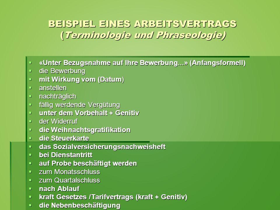 BEISPIEL EINES ARBEITSVERTRAGS (Terminologie und Phraseologie)  «Unter Bezugsnahme auf Ihre Bewerbung...» (Anfangsformell)  die Bewerbung  mit Wirk