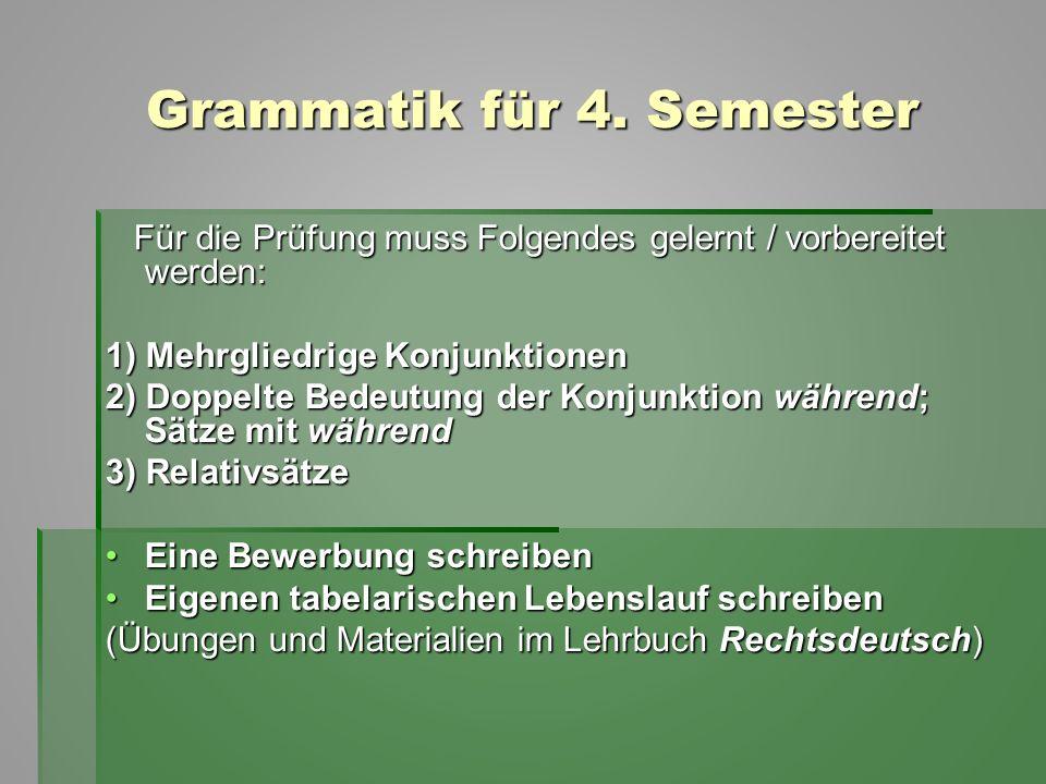 Grammatik für 4. Semester Für die Prüfung muss Folgendes gelernt / vorbereitet werden: Für die Prüfung muss Folgendes gelernt / vorbereitet werden: 1)