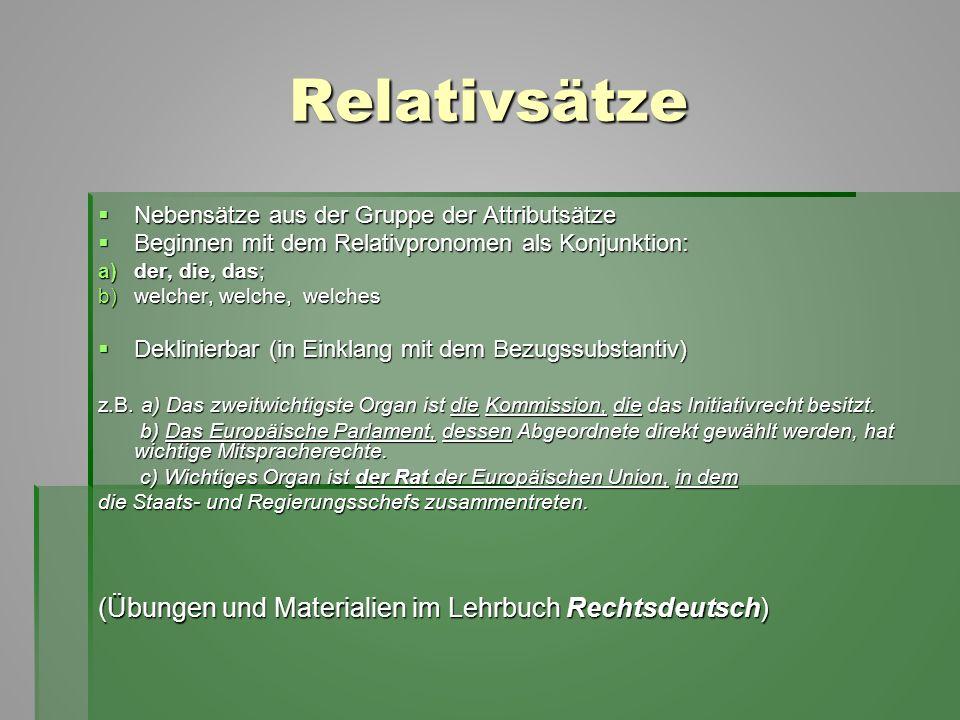Relativsätze  Nebensätze aus der Gruppe der Attributsätze  Beginnen mit dem Relativpronomen als Konjunktion: a)der, die, das; b)welcher, welche, wel