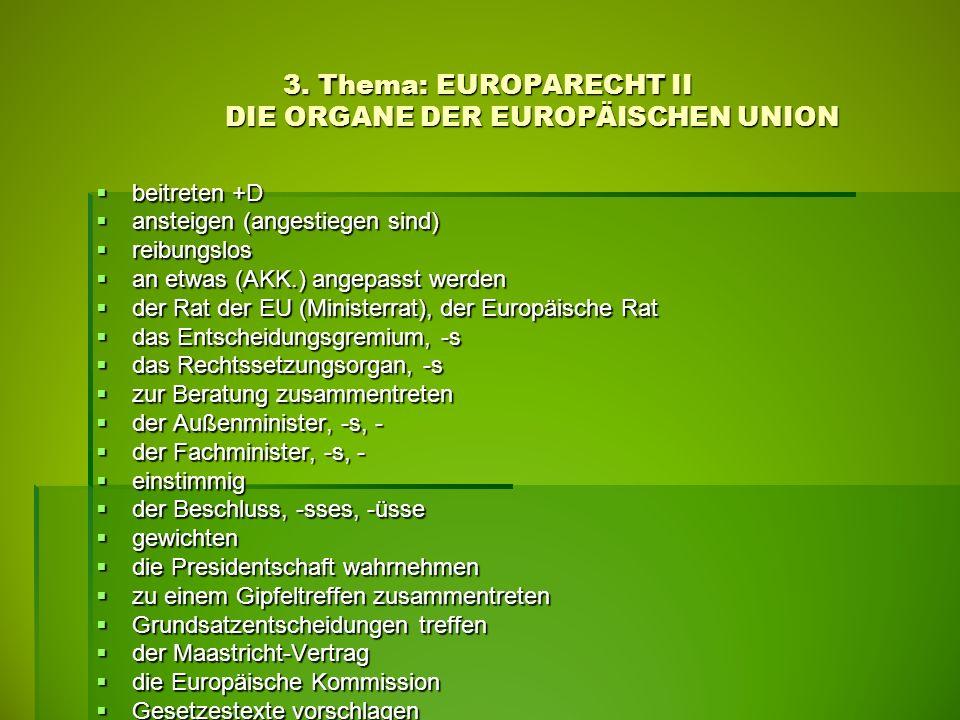 3. Thema: EUROPARECHT II DIE ORGANE DER EUROPÄISCHEN UNION  beitreten +D  ansteigen (angestiegen sind)  reibungslos  an etwas (AKK.) angepasst wer
