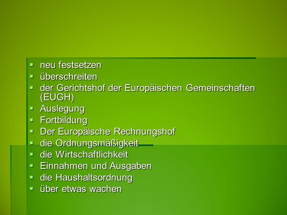 neu festsetzen  überschreiten  der Gerichtshof der Europäischen Gemeinschaften (EUGH)  Auslegung  Fortbildung  Der Europäische Rechnungshof  d