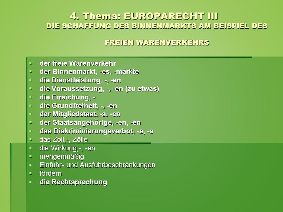 4. Thema: EUROPARECHT III DIE SCHAFFUNG DES BINNENMARKTS AM BEISPIEL DES FREIEN WARENVERKEHRS  der freie Warenverkehr  der Binnenmarkt, -es, -märkte