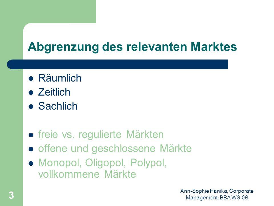 Ann-Sophie Hanika, Corporate Management, BBA WS 09 3 Abgrenzung des relevanten Marktes Räumlich Zeitlich Sachlich freie vs. regulierte Märkten offene