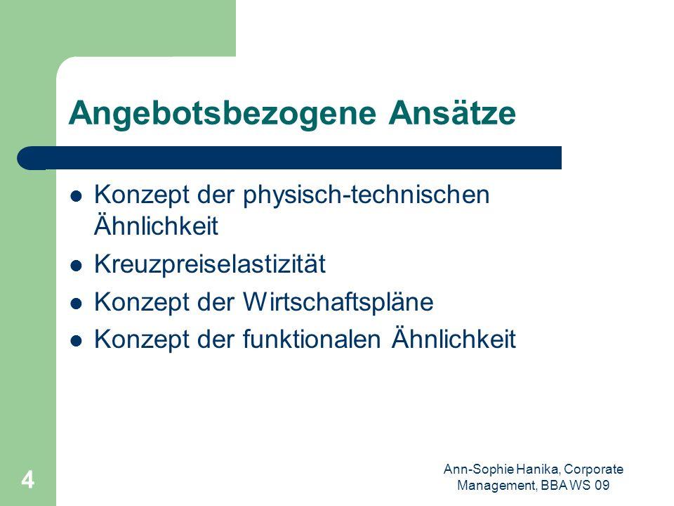 Ann-Sophie Hanika, Corporate Management, BBA WS 09 4 Angebotsbezogene Ansätze Konzept der physisch-technischen Ähnlichkeit Kreuzpreiselastizität Konze