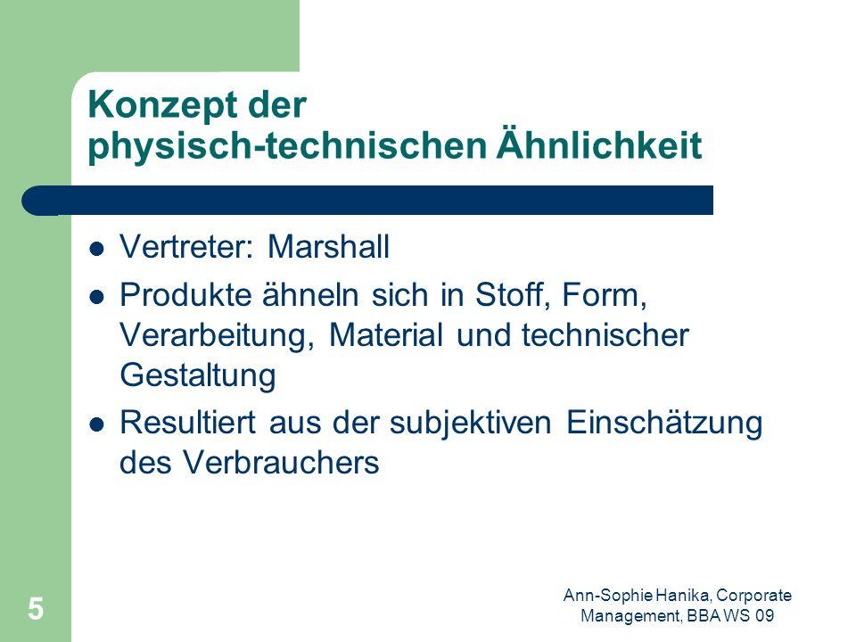 Ann-Sophie Hanika, Corporate Management, BBA WS 09 5 Konzept der physisch-technischen Ähnlichkeit Vertreter: Marshall Produkte ähneln sich in Stoff, F