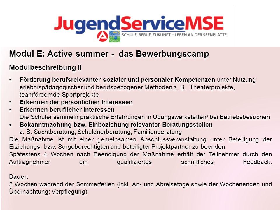 Modul E: Active summer - das Bewerbungscamp Modulbeschreibung II Förderung berufsrelevanter sozialer und personaler Kompetenzen unter Nutzung erlebnispädagogischer und berufsbezogener Methoden z.