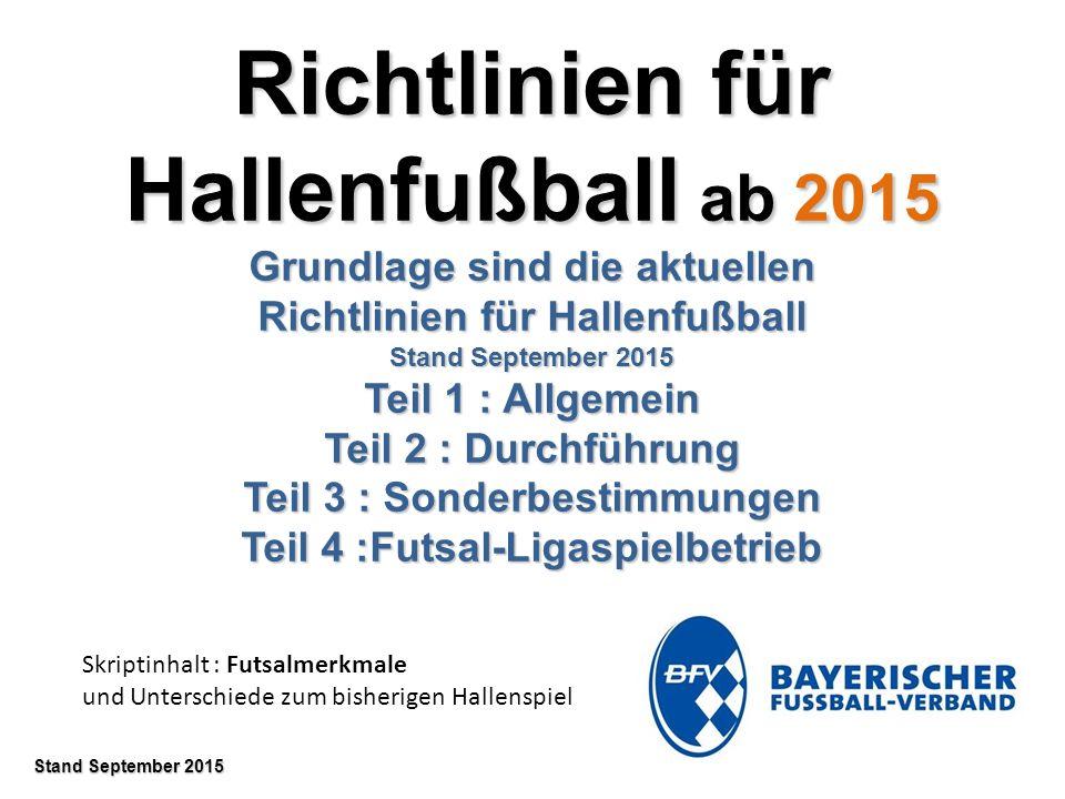 Richtlinien für Hallenfußball ab 2015 Grundlage sind die aktuellen Richtlinien für Hallenfußball Stand September 2015 Teil 1 : Allgemein Teil 2 : Durc