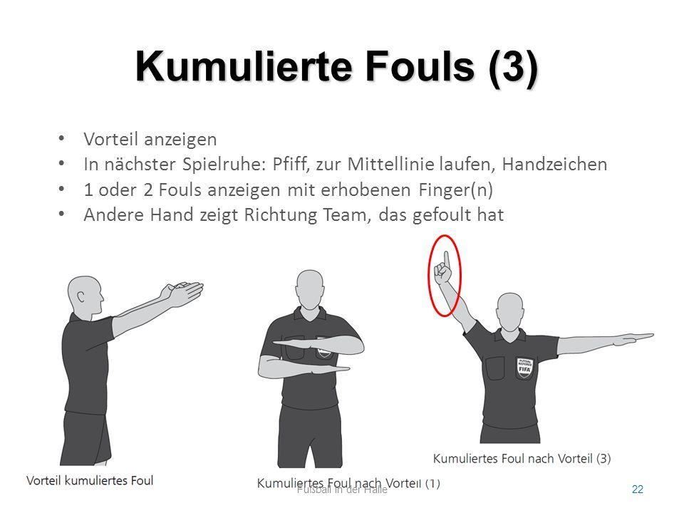 Kumulierte Fouls (3) Fußball in der Halle22 Vorteil anzeigen In nächster Spielruhe: Pfiff, zur Mittellinie laufen, Handzeichen 1 oder 2 Fouls anzeigen