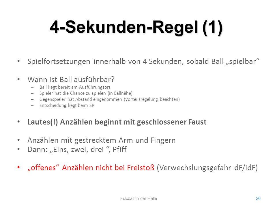 """4-Sekunden-Regel (1) Fußball in der Halle26 Spielfortsetzungen innerhalb von 4 Sekunden, sobald Ball """"spielbar"""" Wann ist Ball ausführbar? – Ball liegt"""