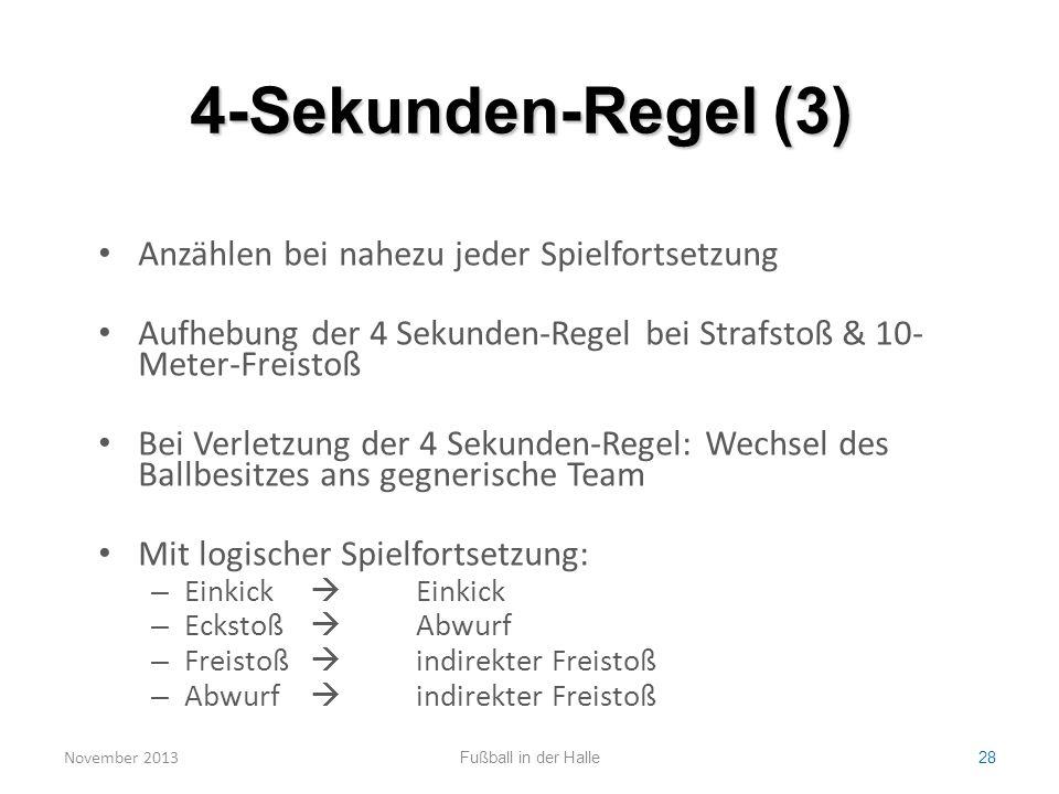 4-Sekunden-Regel (3) Anzählen bei nahezu jeder Spielfortsetzung Aufhebung der 4 Sekunden-Regel bei Strafstoß & 10- Meter-Freistoß Bei Verletzung der 4