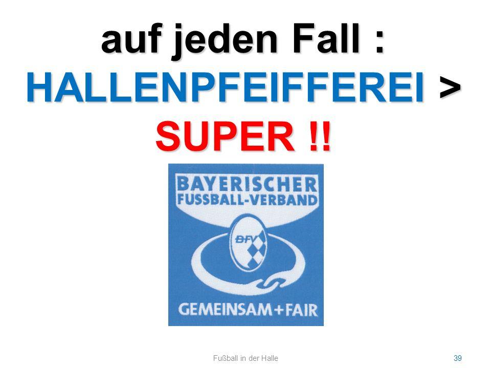 39Fußball in der Halle auf jeden Fall : HALLENPFEIFFEREI > SUPER !!