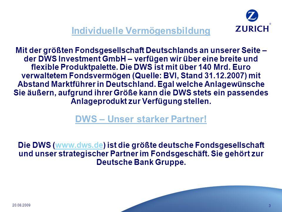 3 20.08.2009 Individuelle Vermögensbildung Mit der größten Fondsgesellschaft Deutschlands an unserer Seite – der DWS Investment GmbH – verfügen wir über eine breite und flexible Produktpalette.