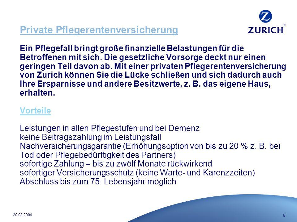 5 20.08.2009 Private Pflegerentenversicherung Ein Pflegefall bringt große finanzielle Belastungen für die Betroffenen mit sich.