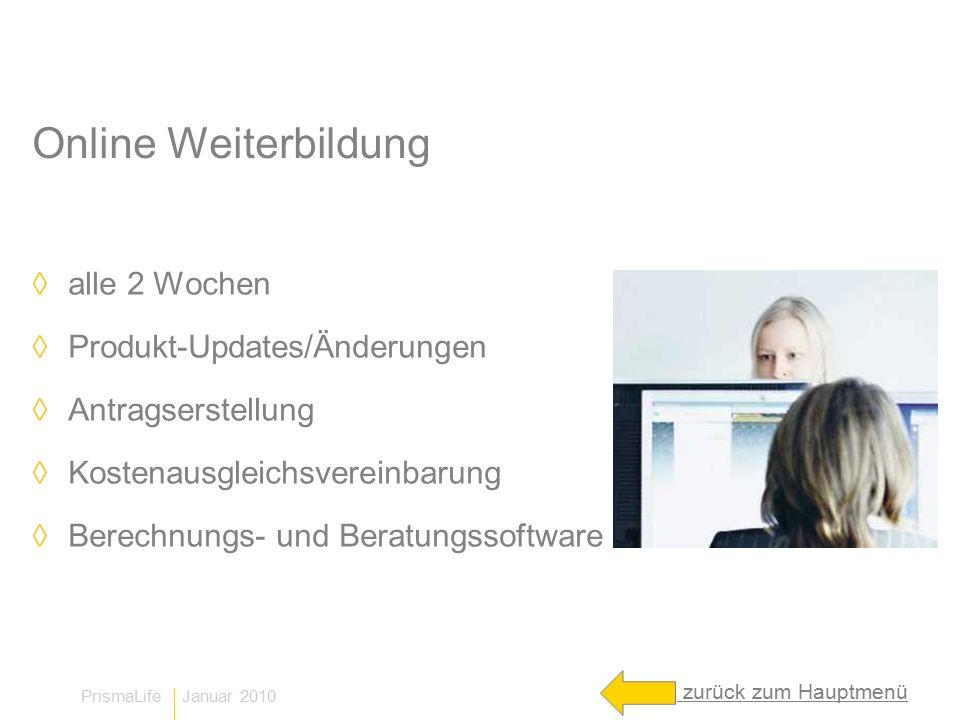 PrismaLife Januar 2010 Online Weiterbildung ◊alle 2 Wochen ◊Produkt-Updates/Änderungen ◊Antragserstellung ◊Kostenausgleichsvereinbarung ◊Berechnungs- und Beratungssoftware zurück zum Hauptmenü
