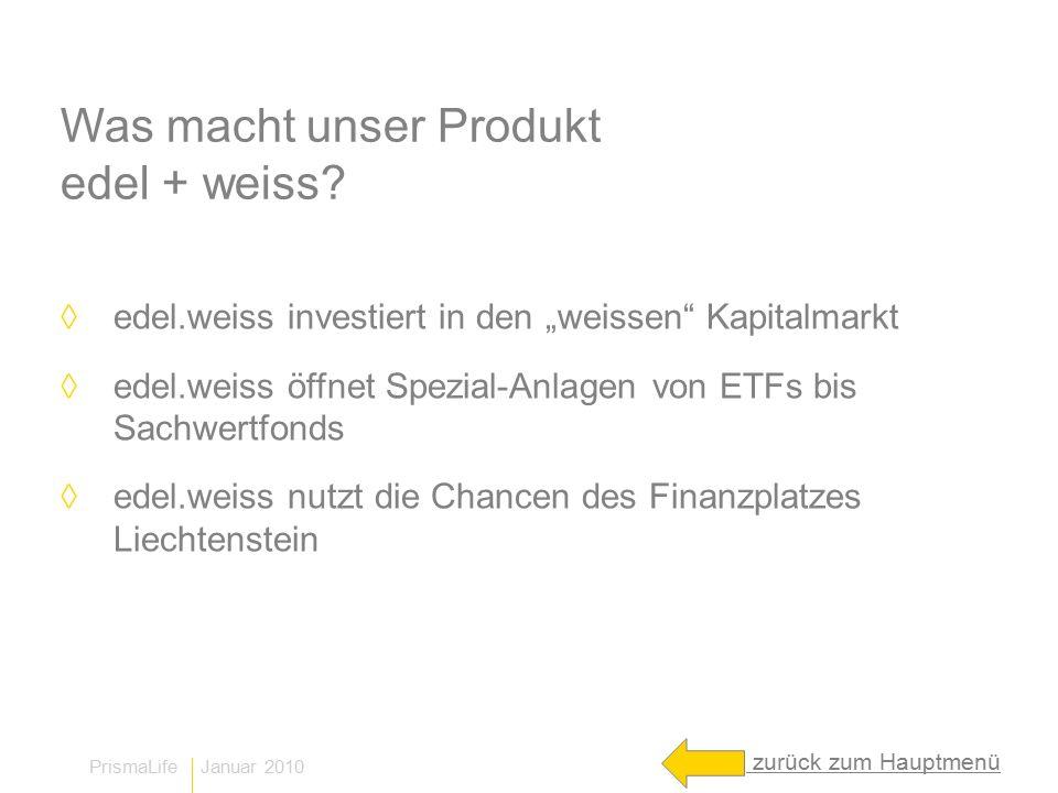 PrismaLife Januar 2010 Flexibilität – wie noch nie edel.weiss fasziniert durch gelebte Flexibilität: ein Produkt, das Kunden begleitet – ein Leben lang ◊ große Fondsauswahl: u.a.
