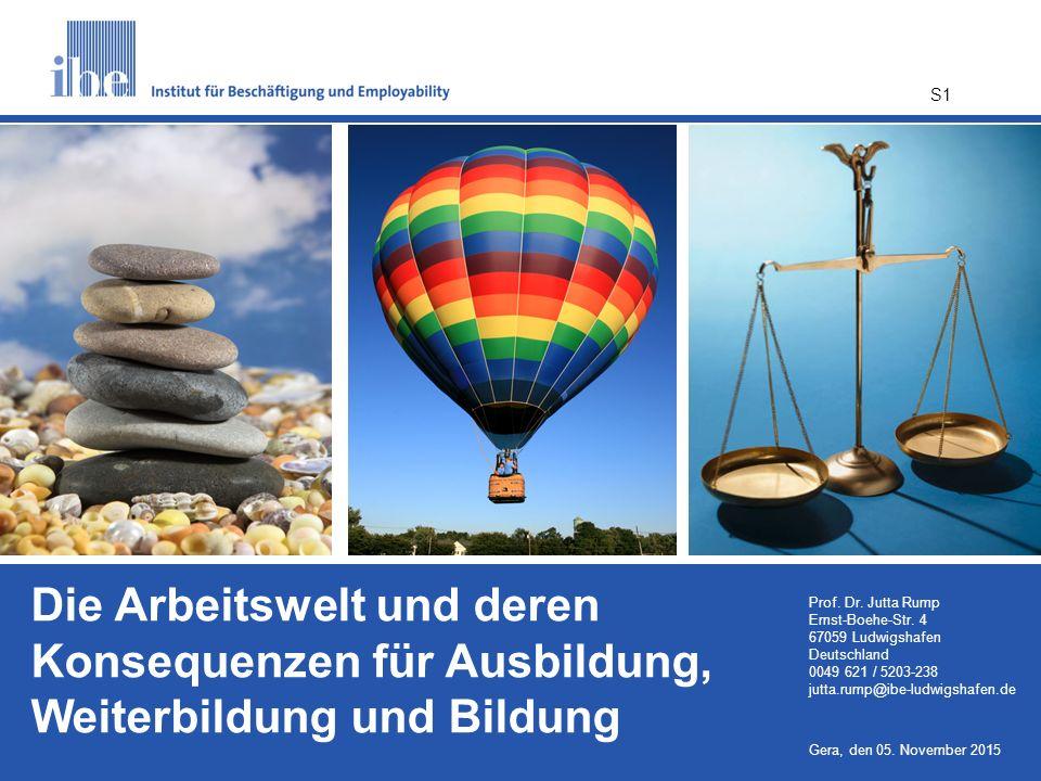 Die Arbeitswelt und deren Konsequenzen für Ausbildung, Weiterbildung und Bildung Prof. Dr. Jutta Rump Ernst-Boehe-Str. 4 67059 Ludwigshafen Deutschlan
