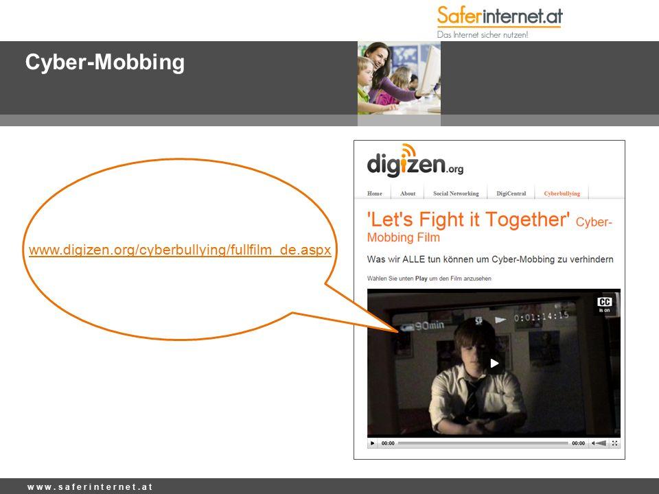Cyber-Mobbing w w w. s a f e r i n t e r n e t. a t www.digizen.org/cyberbullying/fullfilm_de.aspx
