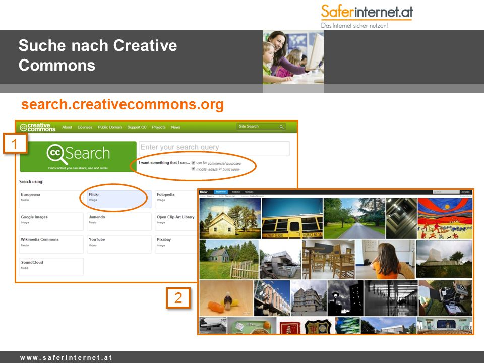 Suche nach Creative Commons w w w. s a f e r i n t e r n e t. a t search.creativecommons.org 1 2
