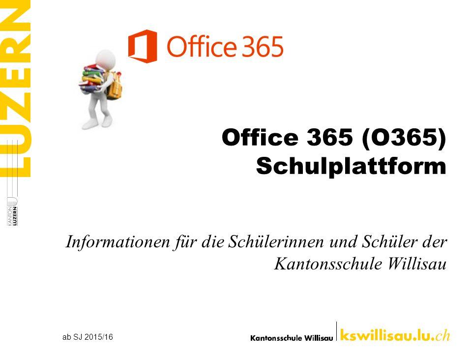 Office 365 (O365) Schulplattform Informationen für die Schülerinnen und Schüler der Kantonsschule Willisau ab SJ 2015/16