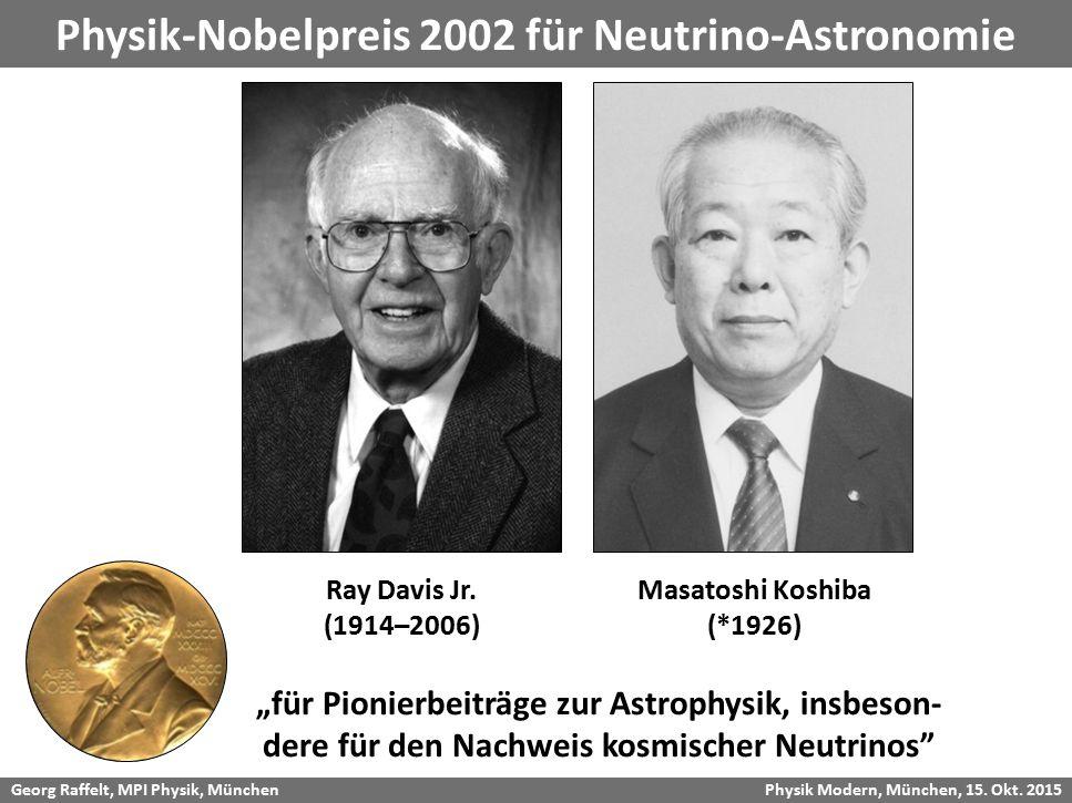 Georg Raffelt, MPI Physik, München Physik Modern, München, 15. Okt. 2015 Physik-Nobelpreis 2002 für Neutrino-Astronomie Ray Davis Jr. (1914–2006) Masa