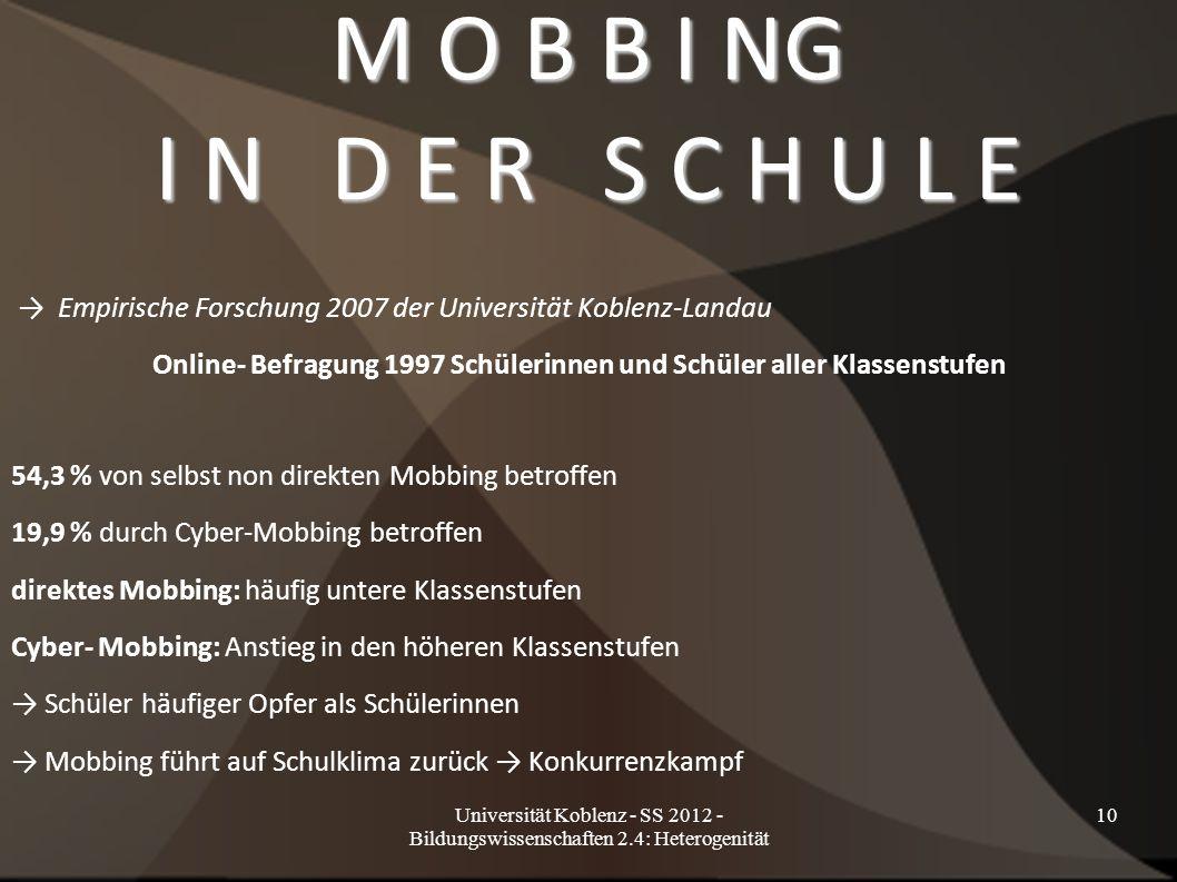 Universität Koblenz - SS 2012 - Bildungswissenschaften 2.4: Heterogenität 10 M O B B I NG I N D E R S C H U L E → Empirische Forschung 2007 der Univer