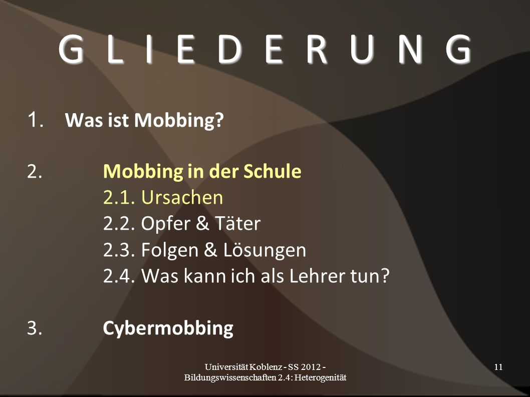 Universität Koblenz - SS 2012 - Bildungswissenschaften 2.4: Heterogenität 11 G L I E D E R U N G 1. Was ist Mobbing? 2.Mobbing in der Schule 2.1. Ursa